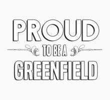 Proud to be a Greenfield. Show your pride if your last name or surname is Greenfield Kids Clothes