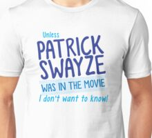 Unless PATRICK SWAYZE was in the movie I don't want to know! Unisex T-Shirt