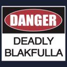 DANGER deadly Blakfulla [-0-] by KISSmyBLAKarts
