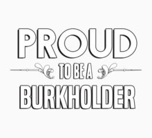 Proud to be a Burkholder. Show your pride if your last name or surname is Burkholder Kids Clothes