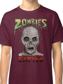 Zombies Are Going To Eat You! Classic T-Shirt