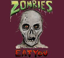 Zombies Are Going To Eat You! Unisex T-Shirt