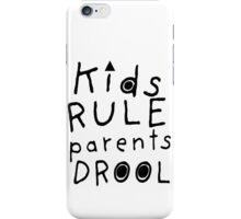 Kids Rule, Parents Drool iPhone Case/Skin