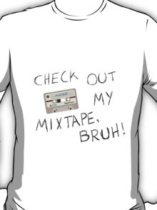 Check Out My Mixtape, Bruh! T-Shirt