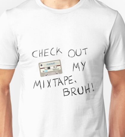 Check Out My Mixtape, Bruh! Unisex T-Shirt