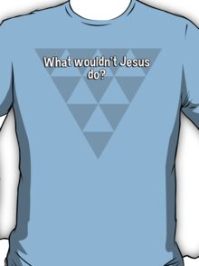 What wouldn't Jesus do?  T-Shirt
