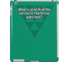 What's up with all the sarcastic rhetorical questions? iPad Case/Skin