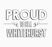 Proud to be a Whitehurst. Show your pride if your last name or surname is Whitehurst Kids Clothes