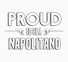 Proud to be a Napolitano. Show your pride if your last name or surname is Napolitano Kids Clothes