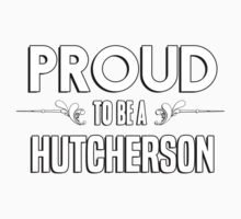 Proud to be a Hutcherson. Show your pride if your last name or surname is Hutcherson Kids Clothes