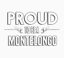 Proud to be a Montelongo. Show your pride if your last name or surname is Montelongo Kids Clothes