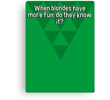 When blondes have more fun' do they know it? Canvas Print