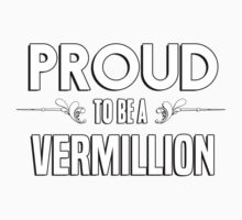 Proud to be a Vermillion. Show your pride if your last name or surname is Vermillion Kids Clothes
