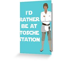 I'd Rather be at Tosche Station Greeting Card