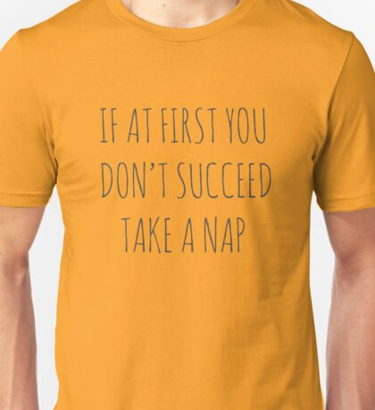 IF AT FIRST YOU DON'T SUCCEED, TAKE A NAP Unisex T-Shirt