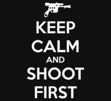 KEEP CALM - Han Shot First by hocapontas