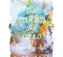 Inspirational Quote - She Believed She Could So She Did. by hocapontas
