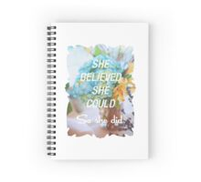 Inspirational Quote - She Believed She Could So She Did. Spiral Notebook