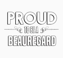 Proud to be a Beauregard. Show your pride if your last name or surname is Beauregard Kids Clothes