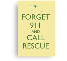 Forget 911 and Call Rescue Canvas Print