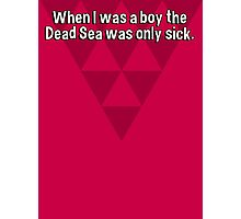 When I was a boy the Dead Sea was only sick.   Photographic Print