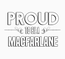 Proud to be a Macfarlane. Show your pride if your last name or surname is Macfarlane Kids Clothes