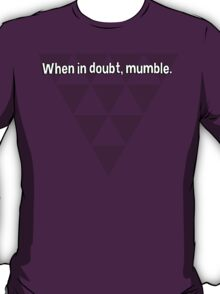 When in doubt' mumble. T-Shirt