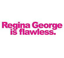Mean Girls - Regina George is flawless! Photographic Print