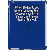 When life hands you lemons' squeeze them between your bitter fingers and throw them at the wall. iPad Case/Skin