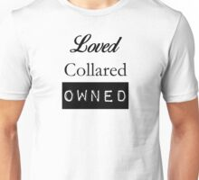 Loved, Collared, Owned. Unisex T-Shirt