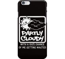 FUNNY T SHIRT PARTLY CLOUDY 100% GETTING WASTED GIFT DRUGS DRINKING iPhone Case/Skin
