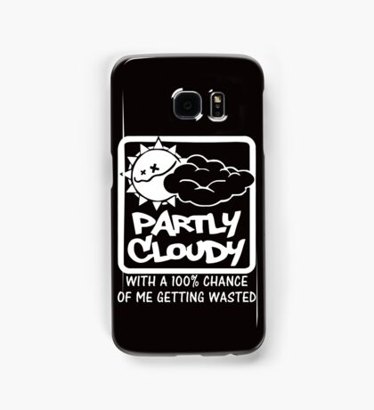 FUNNY T SHIRT PARTLY CLOUDY 100% GETTING WASTED GIFT DRUGS DRINKING Samsung Galaxy Case/Skin