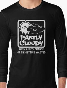 FUNNY T SHIRT PARTLY CLOUDY 100% GETTING WASTED GIFT DRUGS DRINKING Long Sleeve T-Shirt