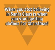When you stop believing in Santa Claus is when you start getting clothes for Christmas! by margdbrown