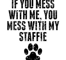 You Mess With My Staffie by GiftIdea