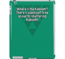 Where's the Kaboom?  There's supposed to be an earth-shattering Kaboom! iPad Case/Skin