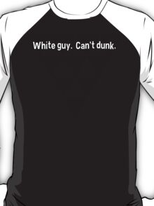 White guy.  Can't dunk. T-Shirt