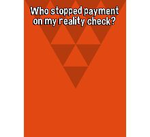 Who stopped payment on my reality check? Photographic Print