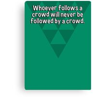 Whoever follows a crowd will never be followed by a crowd. Canvas Print