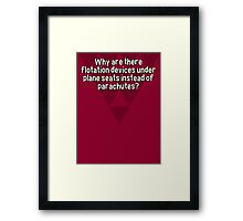 Why are there flotation devices under plane seats instead of parachutes? Framed Print