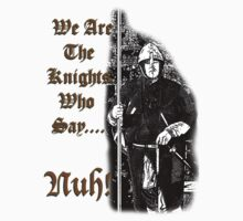 We are the Knights Who Say... Nuh! by Dylan B-M