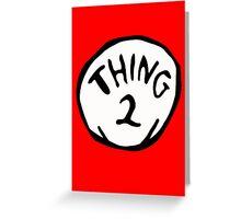 THING 2 Greeting Card