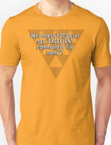 """Why doesn't DOS ever say """"EXCELLENT command or file name""""? T-Shirt"""