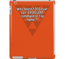 """Why doesn't DOS ever say """"EXCELLENT command or file name""""? iPad Case/Skin"""