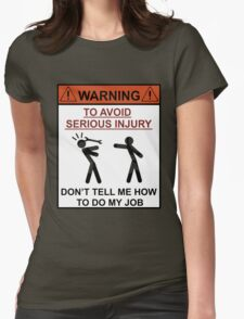 TO avoid Serious Injury don't tell me how to do my job. T-Shirt