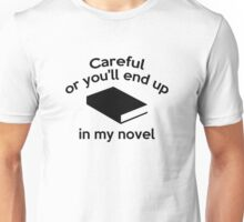 Careful Or You'll End Up In My Novel Unisex T-Shirt