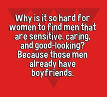 Why is it so hard for women to find men that are sensitive' caring' and good-looking? Because those men already have boyfriends. T-Shirt