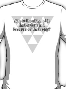 Why is the alphabet in that order? Is it because of that song? T-Shirt
