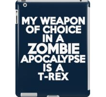 My weapon of choice in a Zombie Apocalypse is a T-rex iPad Case/Skin