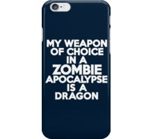 My weapon of choice in a Zombie Apocalypse is a dragon iPhone Case/Skin